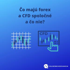 Čo majú forex a CFD spoločné a čo nie?