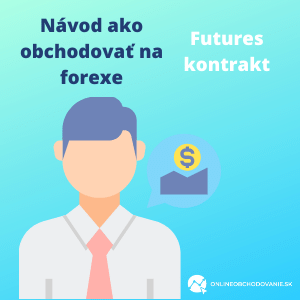 Návod ako obchodovať na forexe-futures kontrakt