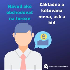 Návod ako obchodovať na forexe-zakladna a kotovana mena,ask a bid